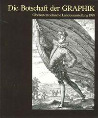 OÖ Landesausstellung 1989 Die Botschaft der Graphik Katalog